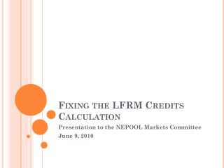 Fixing the LFRM Credits Calculation