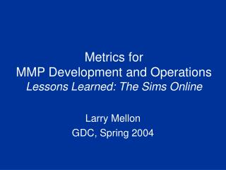 Metrics for MMP Development and Operations Lessons Learned: The Sims Online
