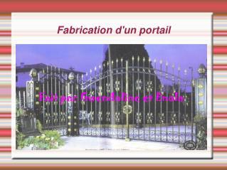 Fabrication d'un portail