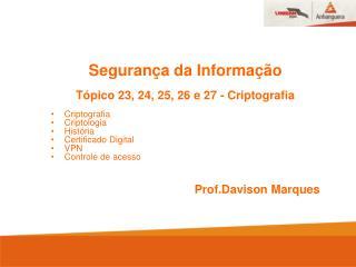 Segurança da Informação Tópico 23, 24, 25, 26 e 27 - Criptografia Criptografia Criptologia