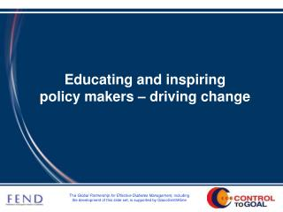 Educating and inspiring  policy makers  – driving change