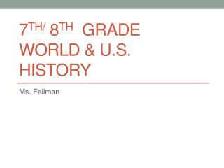 7 th/  8 th   Grade  World & U.S. History