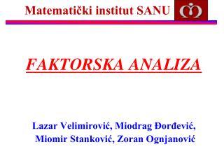 FAKTORSKA ANALIZA Lazar Velimirović, Miodrag  Đorđević,  Miomir Stanković, Zoran Ognjanović
