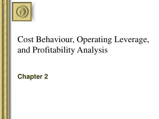 Cost Behaviour, Operating Leverage, and Profitability Analysis