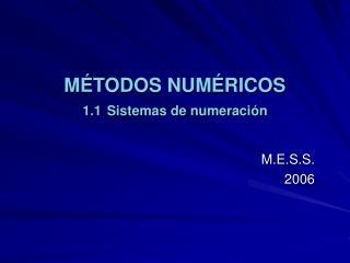 MÉTODOS NUMÉRICOS 1.1 Sistemas de numeración