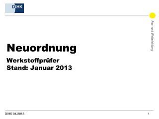 Neuordnung Werkstoffprüfer Stand : Januar 2013