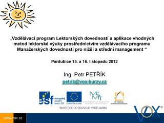 Pardubice 15. a 16. listopadu 2012 Ing. Petr PETŘÍK petrik@vox-kurzy.cz