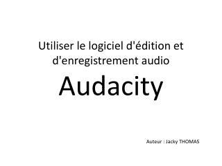 Utiliser le logiciel d dition et denregistrement audio Audacity