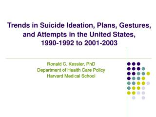 Ronald C. Kessler, PhD Department of Health Care Policy Harvard Medical School