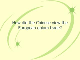 How did the Chinese view the European opium trade?
