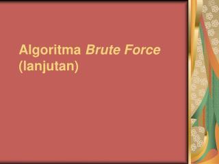 Algoritma Brute Force  (lanjutan)