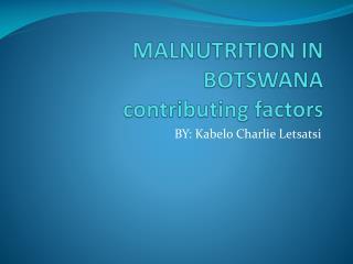 MALNUTRITION IN BOTSWANA contributing factors