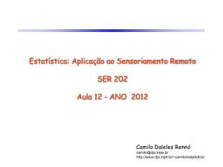Estatística: Aplicação ao Sensoriamento Remoto SER 202 Aula 12 -  ANO  2012