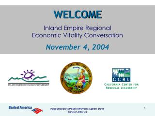 WELCOME Inland Empire Regional Economic Vitality Conversation November 4, 2004