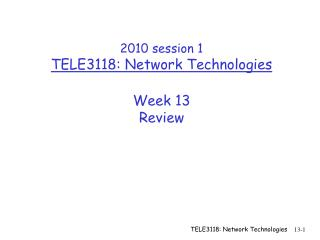 2010 session 1 TELE3118: Network Technologies Week 13 Review