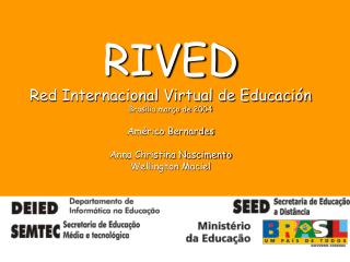 RIVED Red Internacional Virtual de Educación Brasília março de 2004 Américo Bernardes