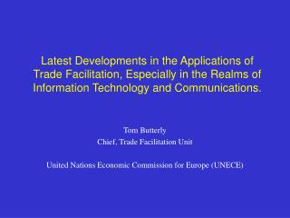 Tom Butterly Chief, Trade Facilitation Unit United Nations Economic Commission for Europe (UNECE)