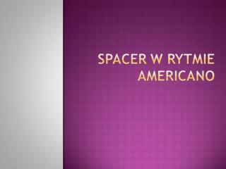 Spacer w rytmie Americano -prezentacja