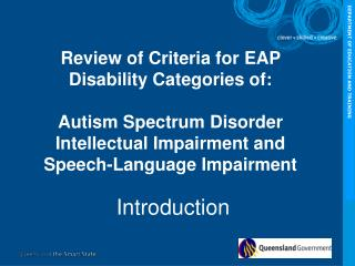 Review of Criteria for EAP Disability Categories of:   Autism Spectrum Disorder  Intellectual Impairment and  Speech-Lan