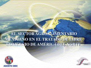 EL SECTOR AGROALIMENTARIO MEXICANO EN EL TRATADO DE LIBRE COMERCIO DE AMÉRICA DEL NORTE