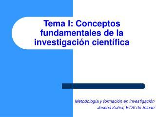Tema I: Conceptos fundamentales de la investigaci�n cient�fica
