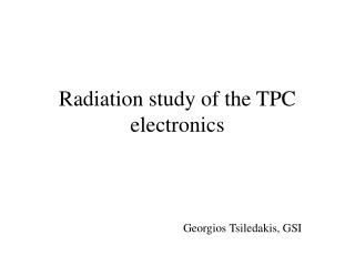 Radiation study of the TPC electronics