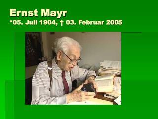 Ernst Mayr *05. Juli 1904, � 03. Februar 2005