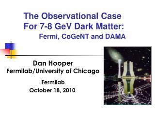 The Observational Case For 7-8 GeV Dark Matter: Fermi, CoGeNT and DAMA