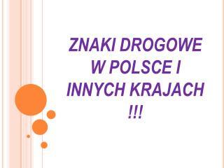 ZNAKI DROGOWE W POLSCE I INNYCH KRAJACH !!!