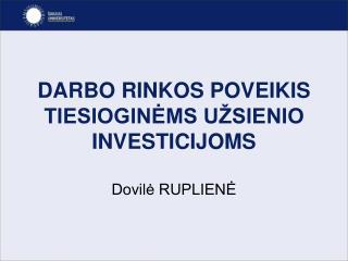DARBO RINKOS POVEIKI S  TIESIOGINĖMS UŽSIENIO INVESTICIJOM S