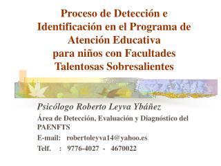 Psicólogo Roberto Leyva Ybá ñ ez Área de Detección, Evaluación y Diagnóstico del PAENFTS