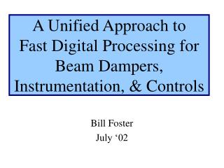 A Unified Approach to Fast Digital Processing for  Beam Dampers, Instrumentation, & Controls