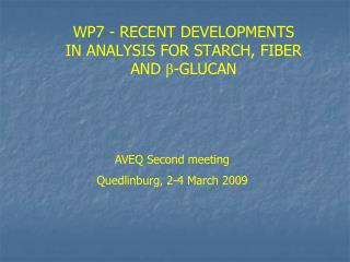 WP7 - RECENT DEVELOPMENTS  IN ANALYSIS FOR STARCH, FIBER          AND  β -GLUCAN