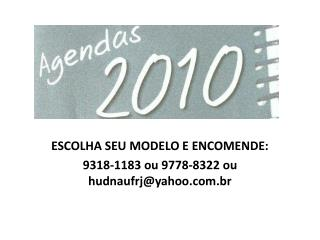 ESCOLHA SEU MODELO E ENCOMENDE: 9318-1183 ou 9778-8322 ou hudnaufrj@yahoo.br