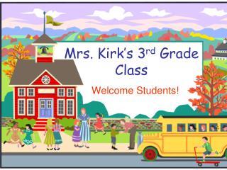 Mrs. Kirk's 3 rd  Grade Class