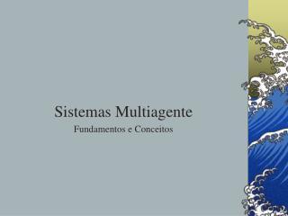 Sistemas Multiagente Fundamentos e Conceitos