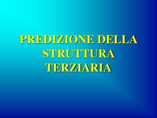PREDIZIONE DELLA STRUTTURA TERZIARIA
