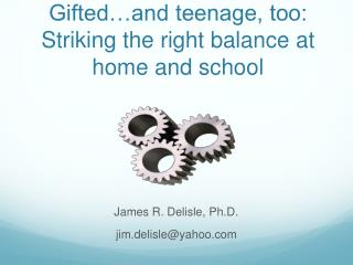 Gifted…and teenage, too: Striking the right balance at home and school