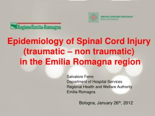 Epidemiology of Spinal Cord Injury (traumatic � non traumatic)  in the Emilia Romagna region