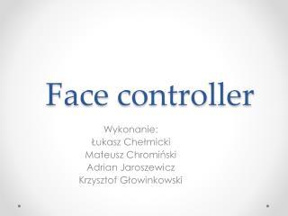 Face  controller