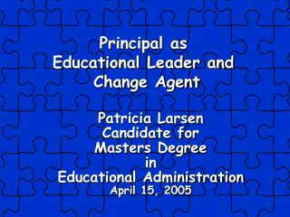 Patricia Larsen Candidate for  Masters Degree in  Educational Administration April 15, 2005