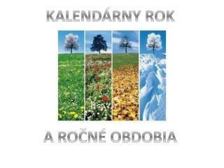 KALEND�RNY ROK                                                   A RO?N� OBDOBIA