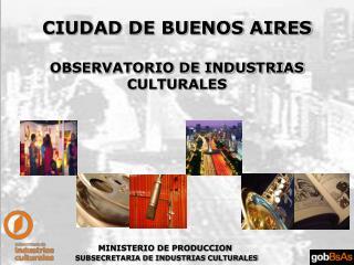 CIUDAD DE BUENOS AIRES  OBSERVATORIO DE INDUSTRIAS CULTURALES