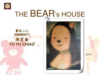 THE  BEAR 's HOUSE