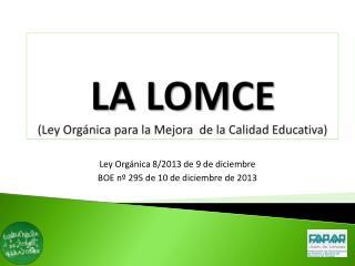 LA LOMCE (Ley Orgánica para la Mejora  de la Calidad Educativa)