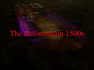 The Reformation 1500s