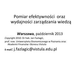 Pomiar efektywności  oraz wydajności zarządzania wiedzą W arszawa , październik 2013
