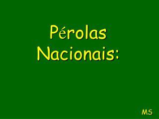 P é rolas Nacionais: