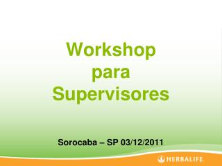 Workshop  para  Supervisores Sorocaba  �  SP 03/12/2011