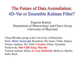 The Future of Data Assimilation: 4D-Var or Ensemble Kalman Filter?